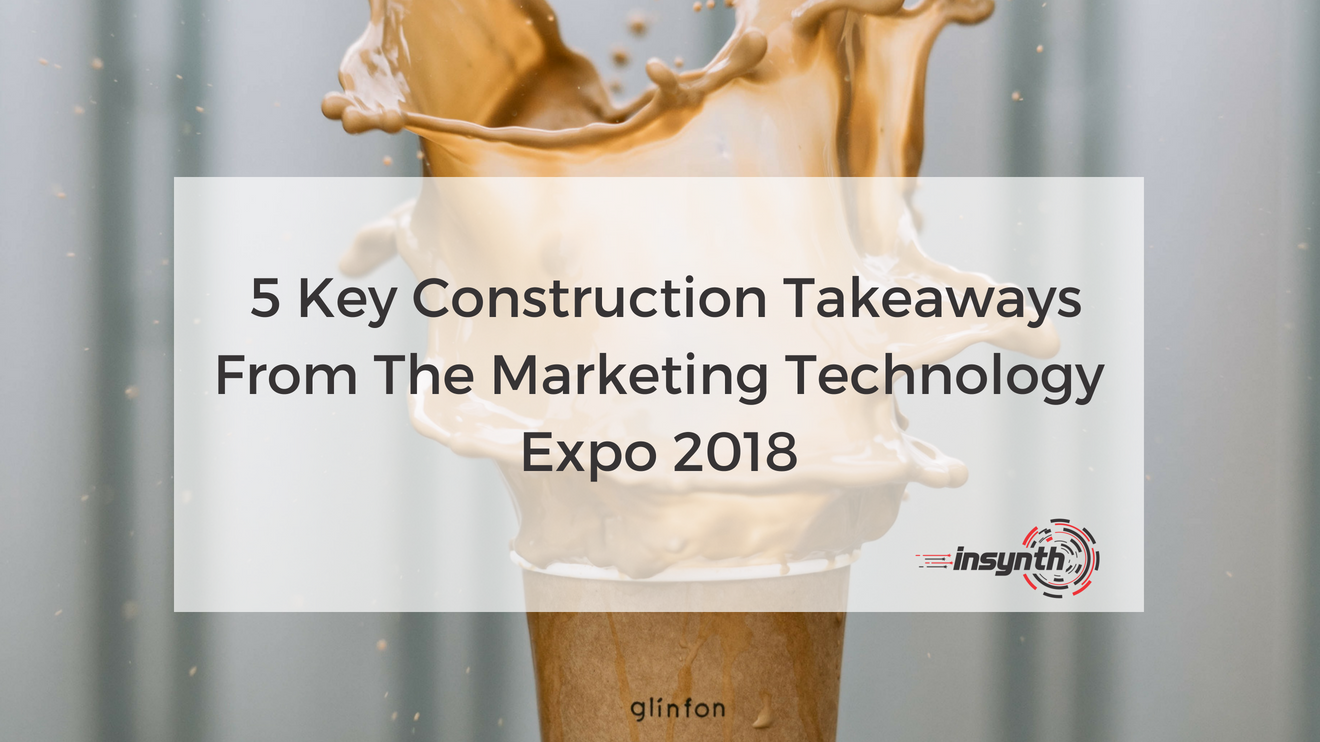 5 Key Construction Takeaways From The Marketing Technology Expo 2018