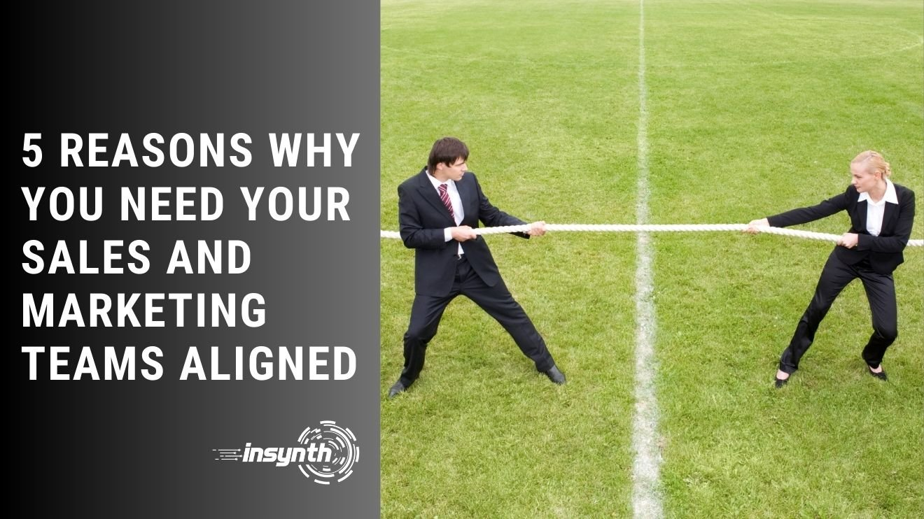 Insynth Marketing | 5 Reasons Why You Need Your Sales and Marketing Teams Aligned