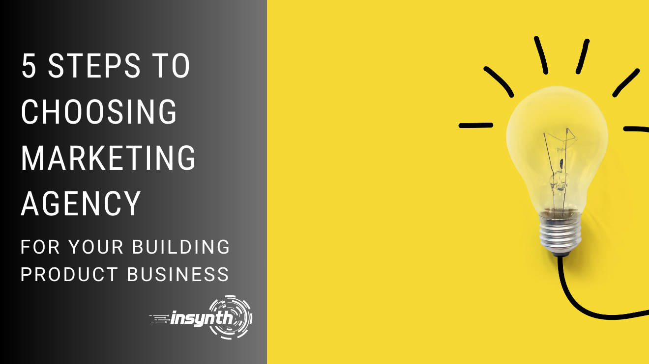 5 Steps To Choosing Marketing Agency For Your Building Product Business