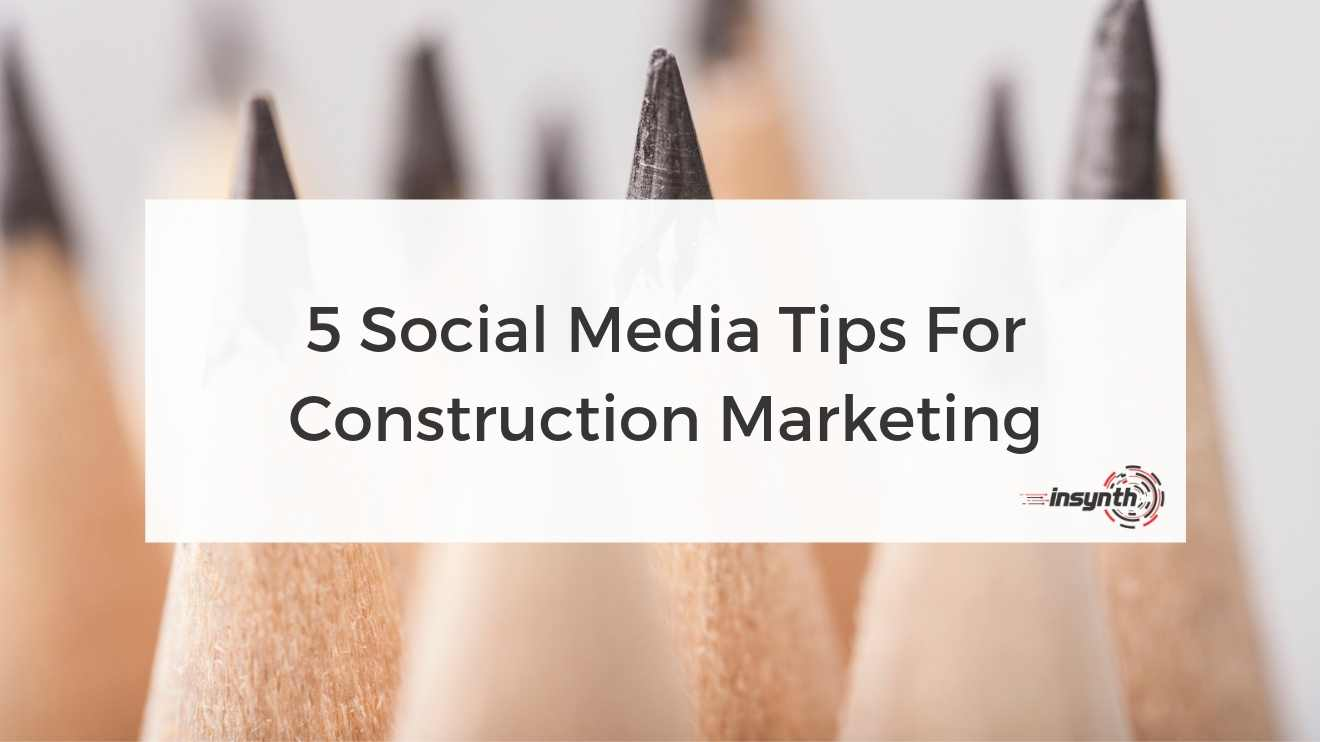 5 Social Media Tips For Construction Marketing- social Media digital marketing construction marketing Insynth