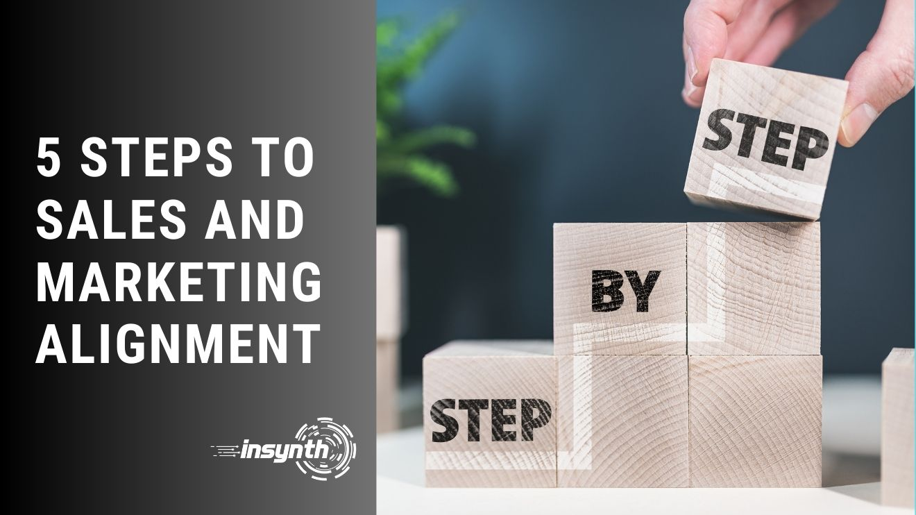 Insynth Marketing | 5 Steps to Sales and Marketing Alignment
