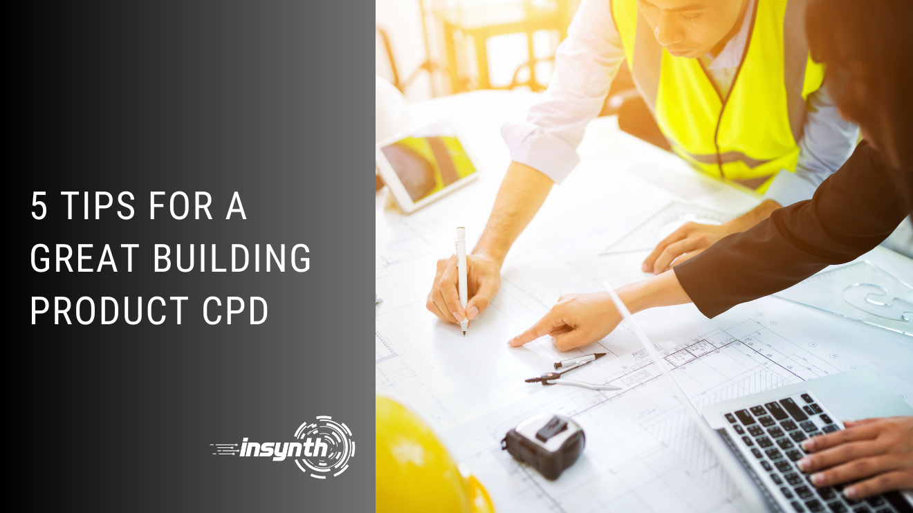 5 TIPS FOR A GREAT CONSTRUCTION PRODUCT CPD