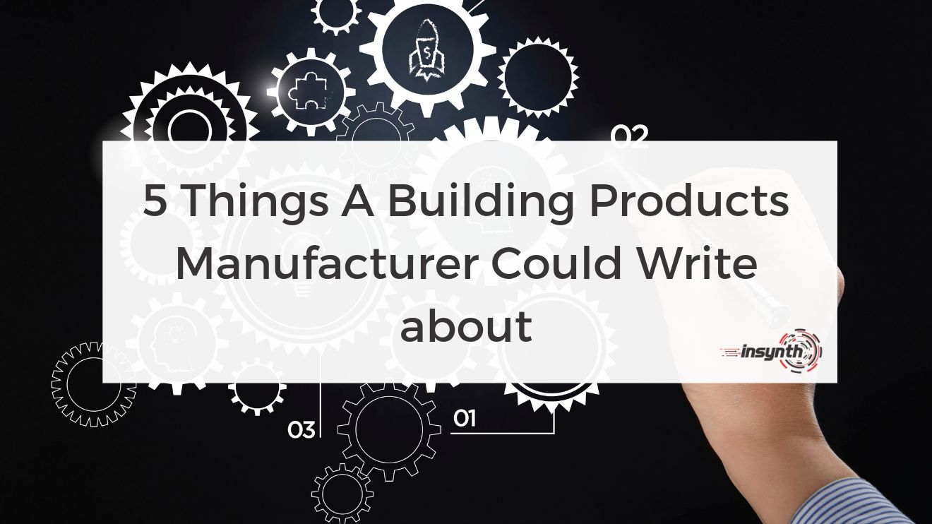 5 Things A Building Products Manufacturer Could Write about
