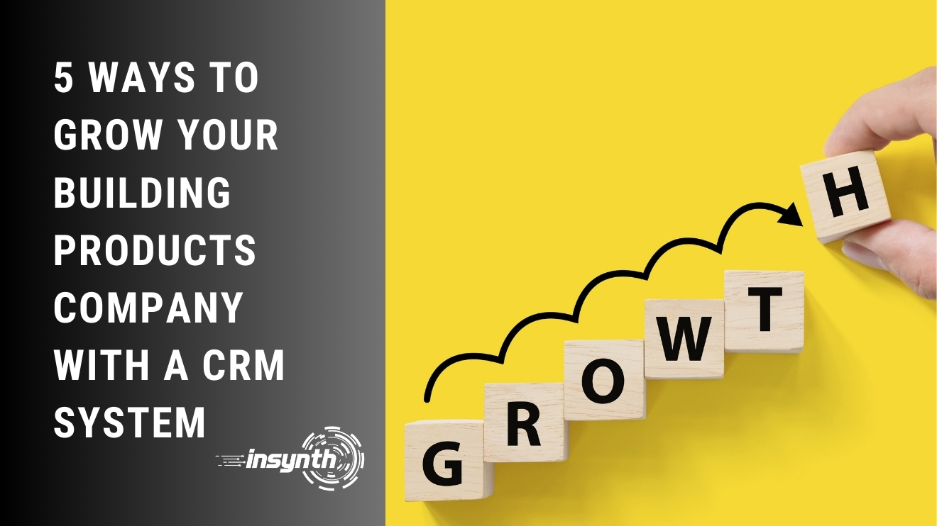 5 Ways To Grow Your Building Products Company With A CRM System