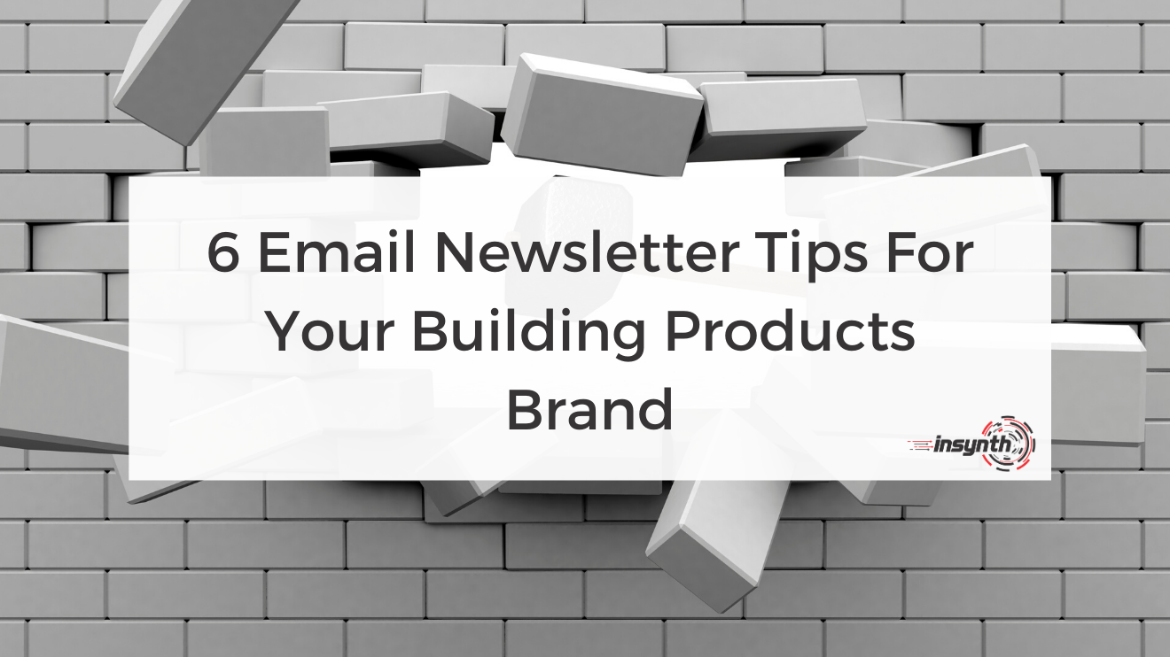 6 Email Newsletter Tips For Your Building Products Brand