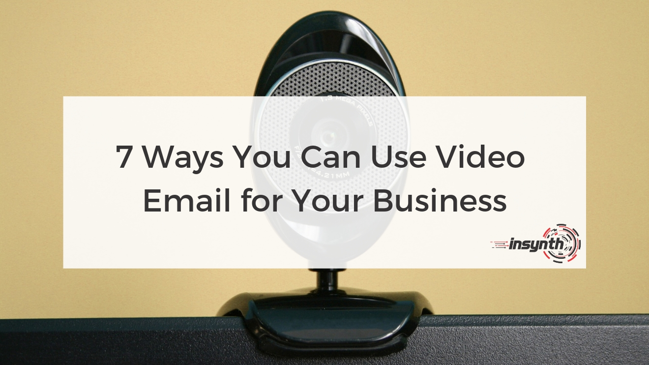 7 Ways You Can Use Video Email for Your Business