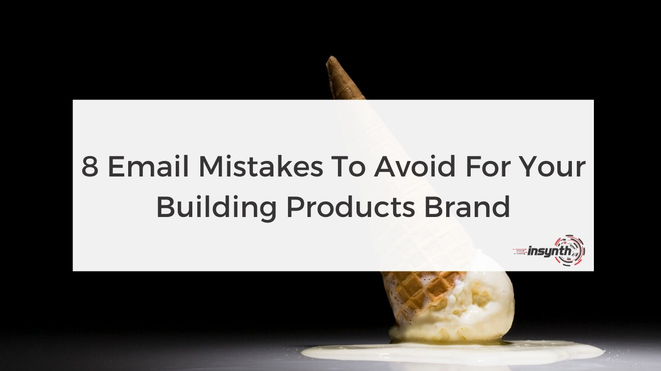 8 Email Mistakes To Avoid For Your Building Products Brand