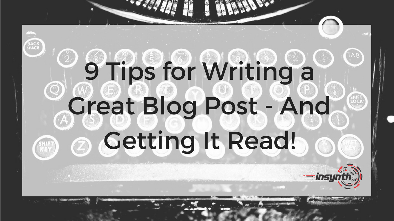 9 Tips for Writing a Great Blog Post - And Getting It Read!