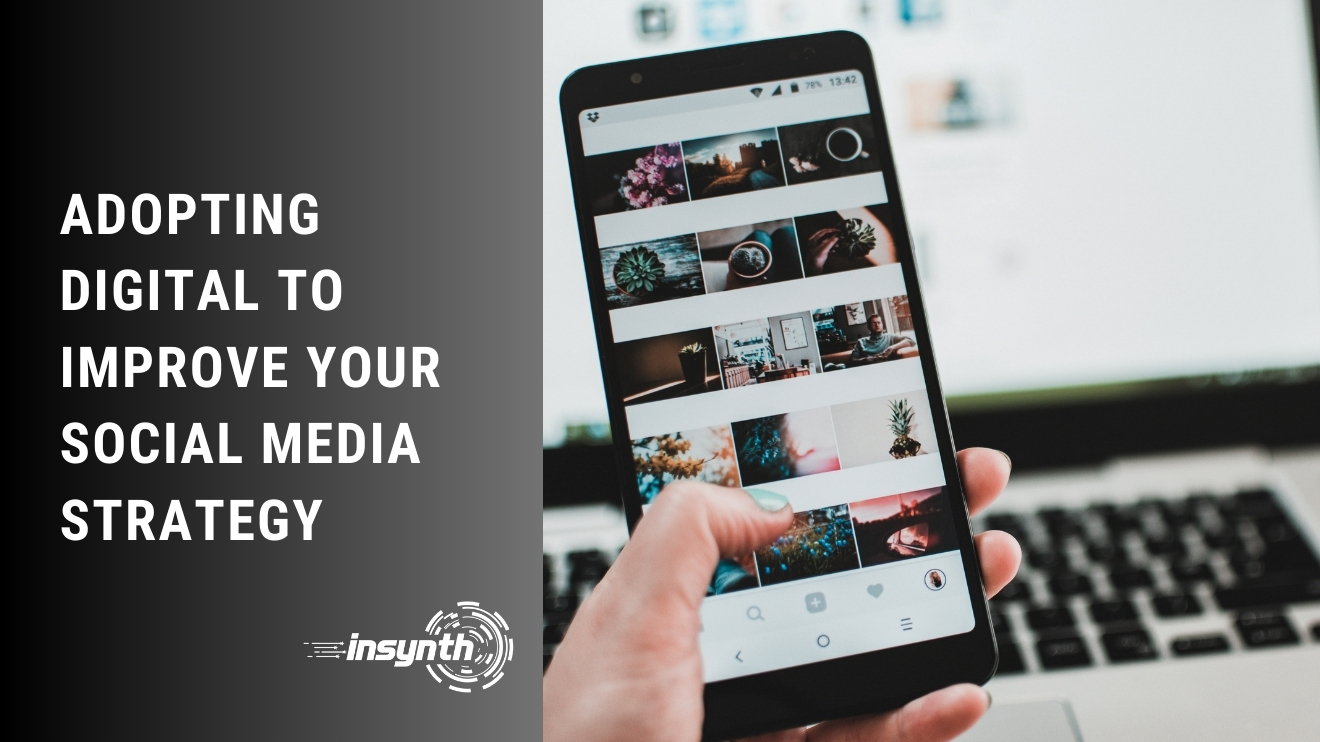 Adopting Digital To Improve Your Social Media Strategy