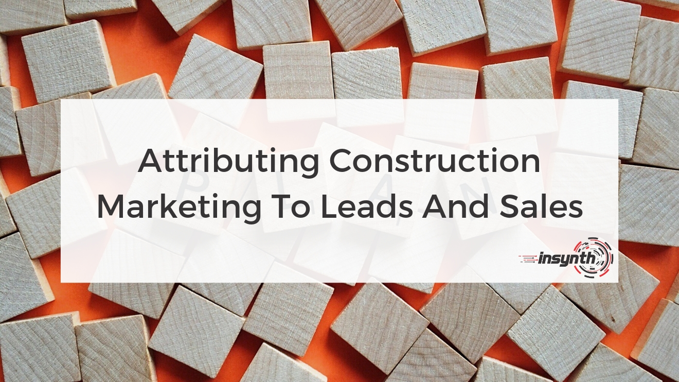 Attributing Construction Marketing To Leads And Sales