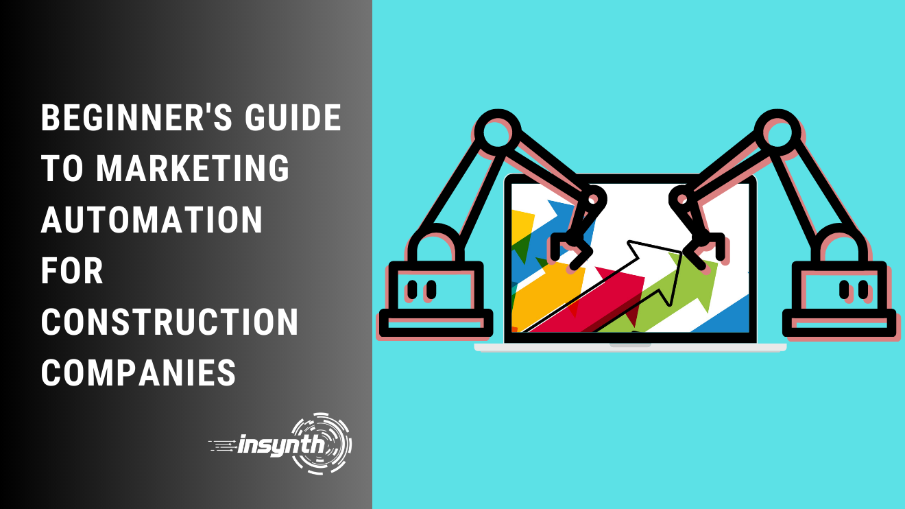 Insynth Marketing | Construction Marketing | Beginner's Guide to Marketing Automation for Construction Companies