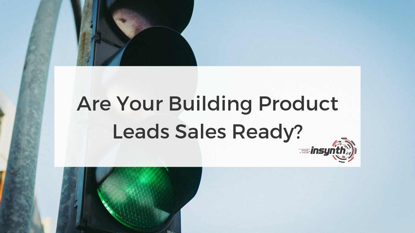 Are Your Building Product Leads Sales Ready?