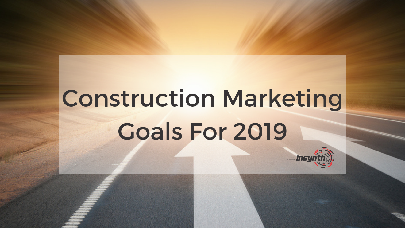 Construction Marketing Goals For 2019