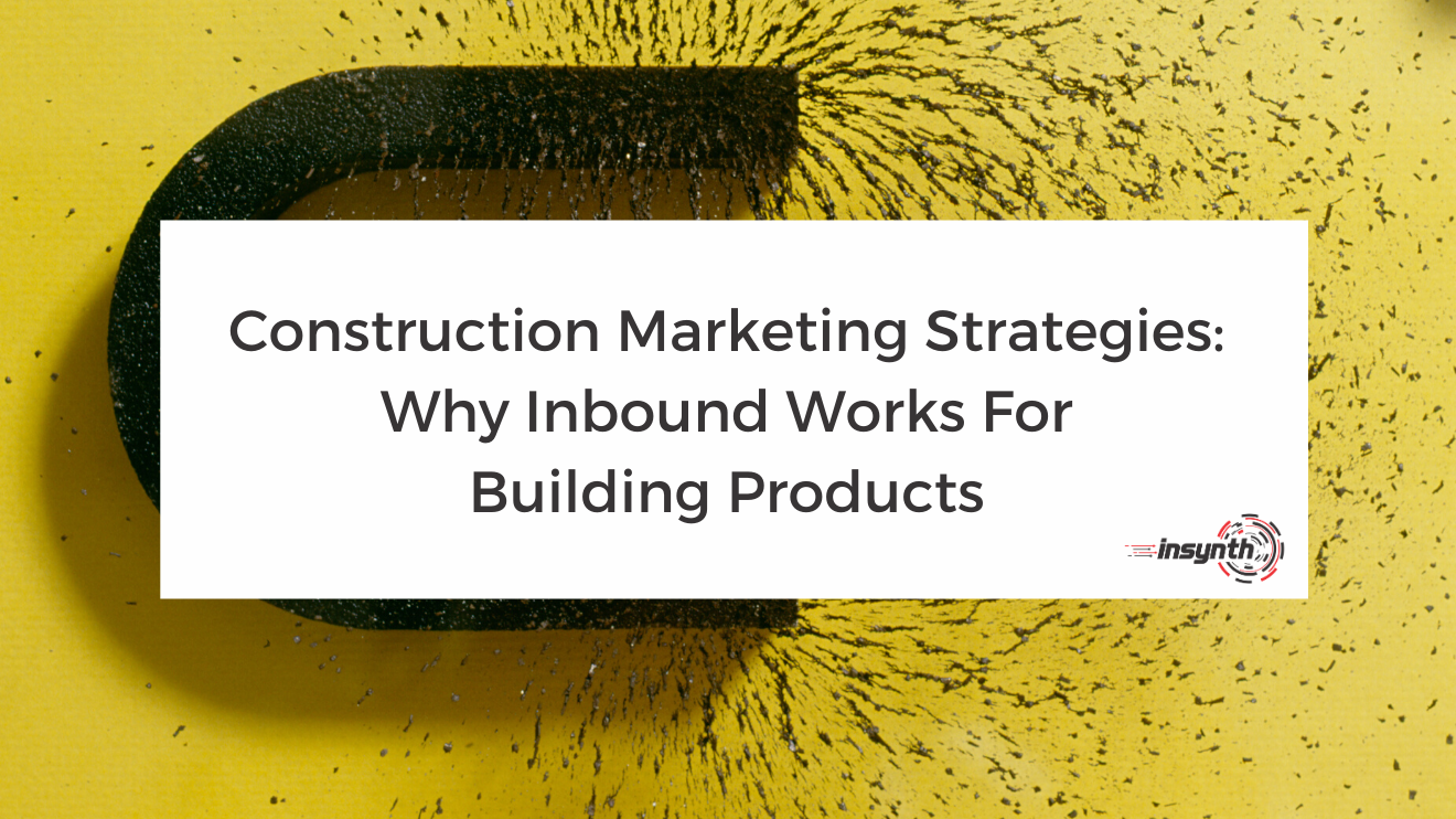 Construction Marketing Strategies_ Why Inbound Works For Building Products