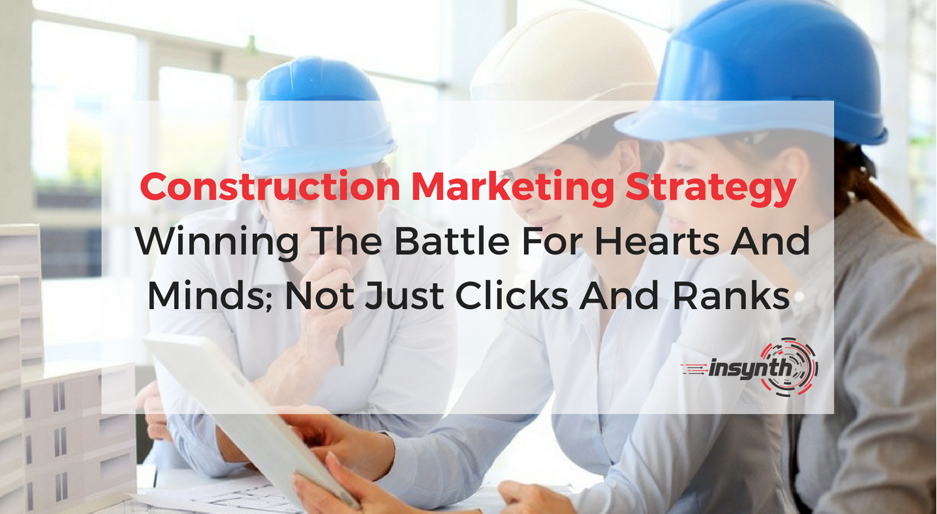 Construction Marketing Strategy - Winning The Battle For Hearts And Minds
