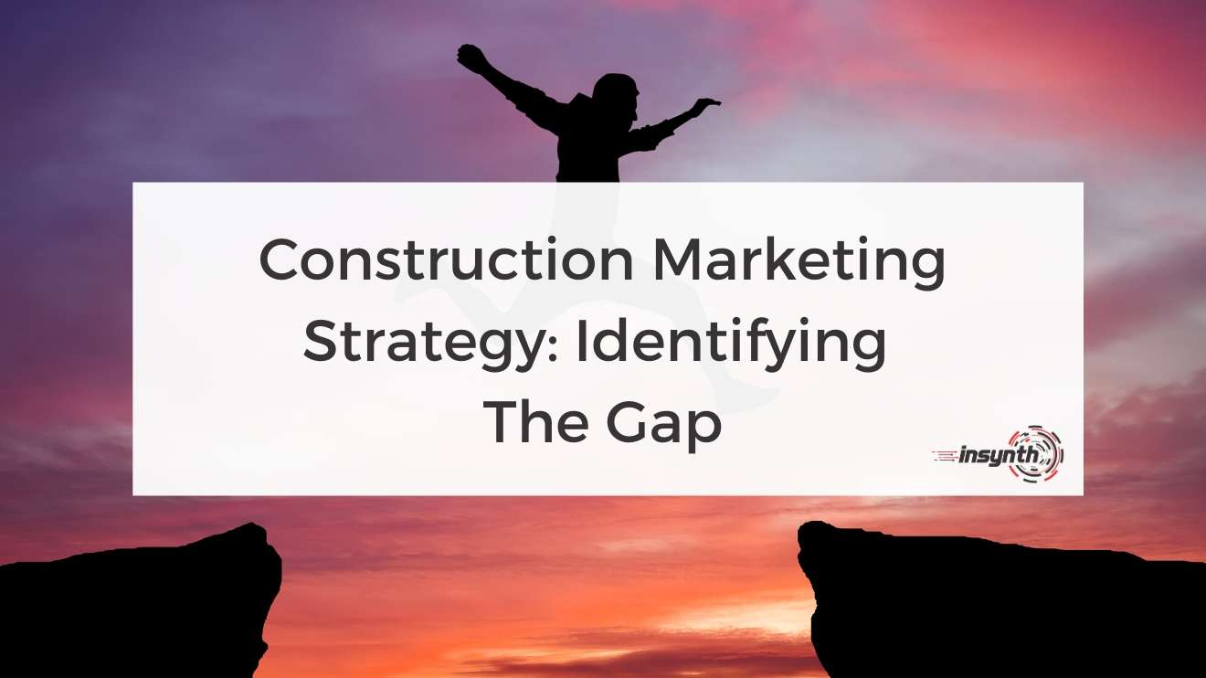 Construction Marketing Strategy_ Identifying  The Gap- digital marketing construction marketing Insynth
