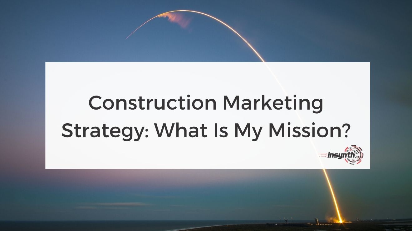 Construction Marketing Strategy_ What Is My Mission_ - How To Create Content - digital marketing construction marketing Insynth