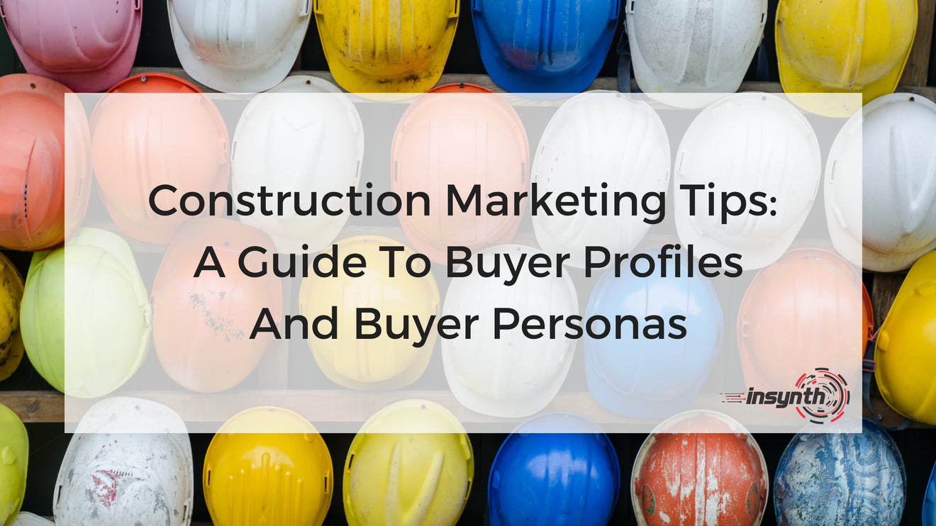 Construction Marketing Tips_ A Guide To Buyer Profiles And Buyer Personas