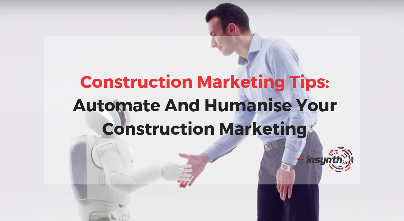 Marketing Tips: Automate And Humanise Your Construction Marketing