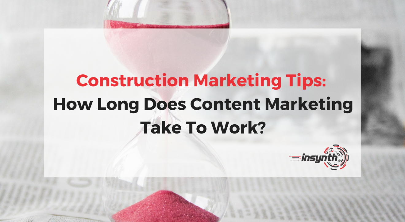 Construction Marketing Tips_ How Long Does Content Marketing Take To Work_