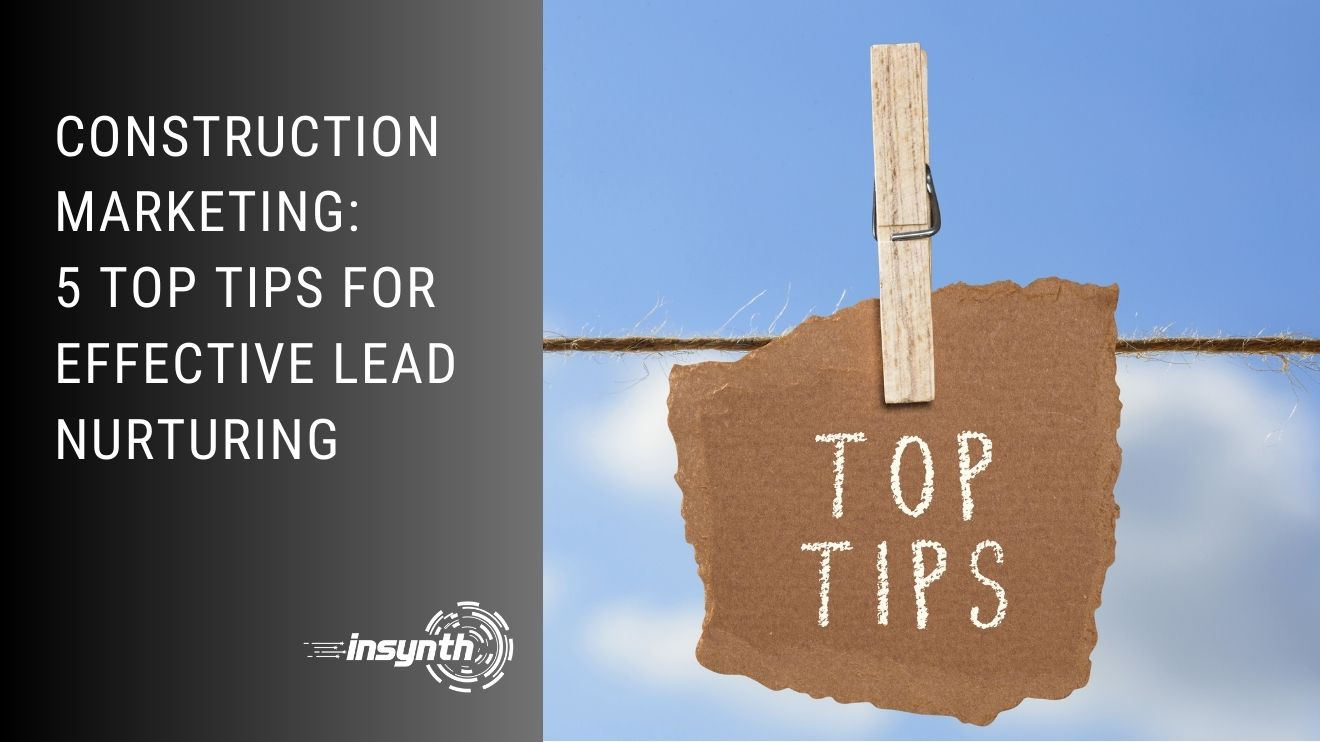 5 Top Tips For Effective Lead Nurturing | Construction Marketing