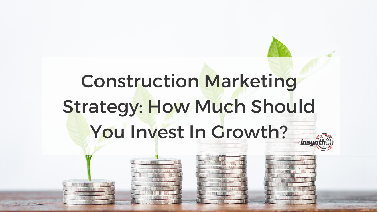 Construction Marketing Strategy: How Much Should You Invest In Growth?