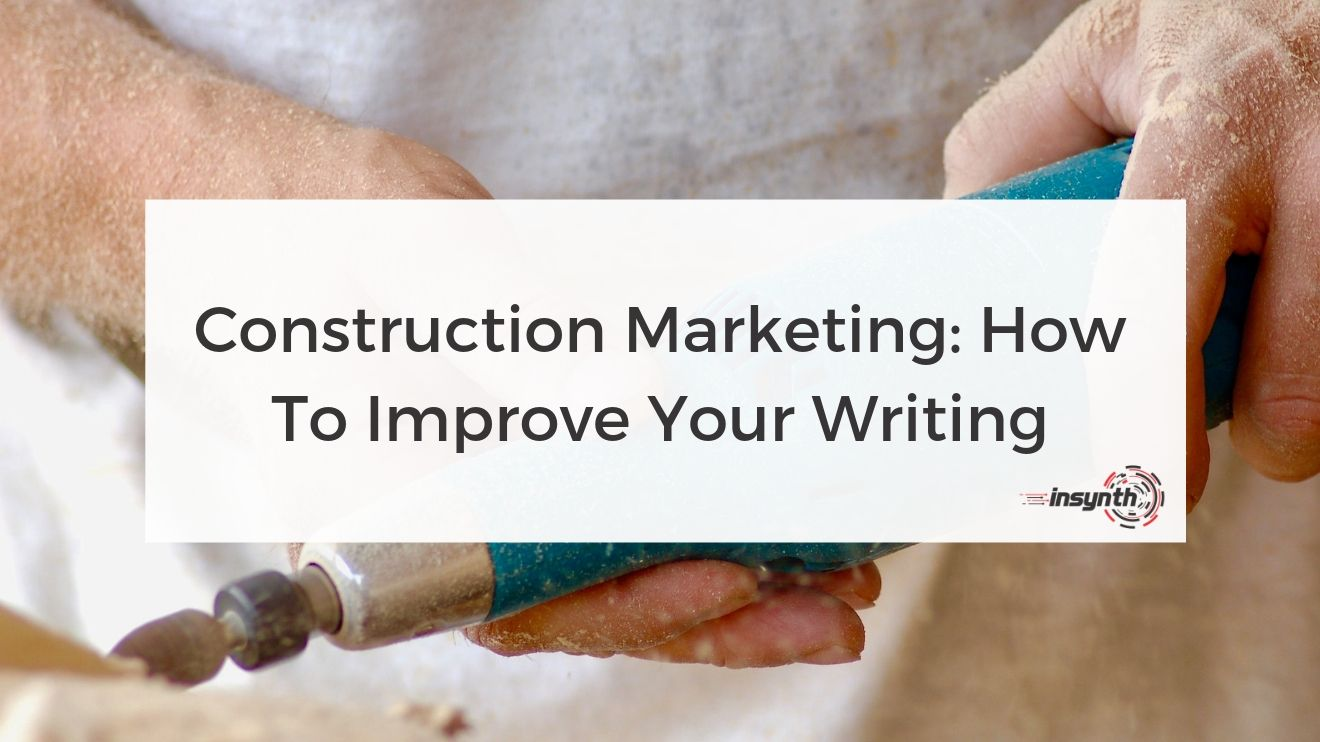 Construction Marketing: How To Improve Your Writing