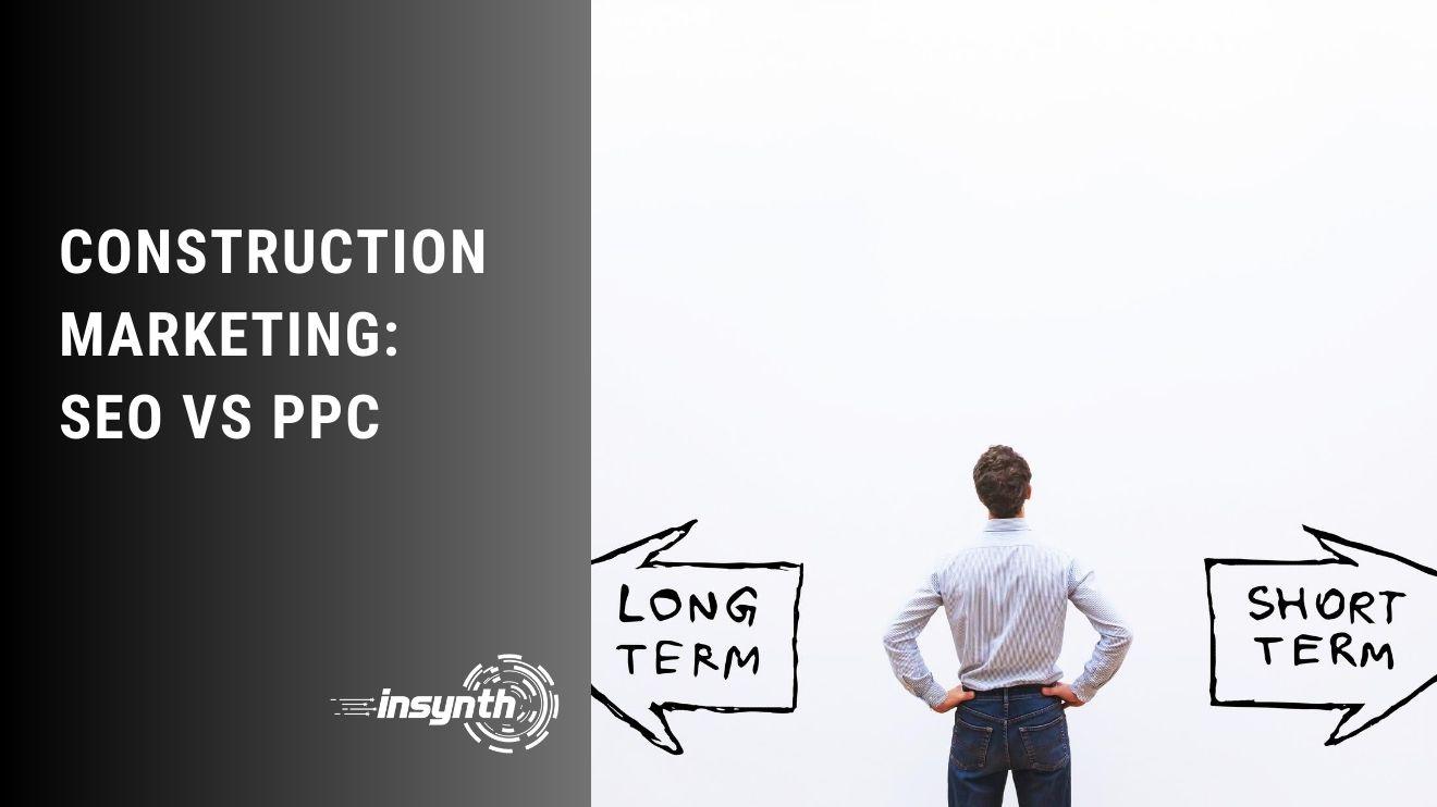 Construction Marketing: SEO vs PPC