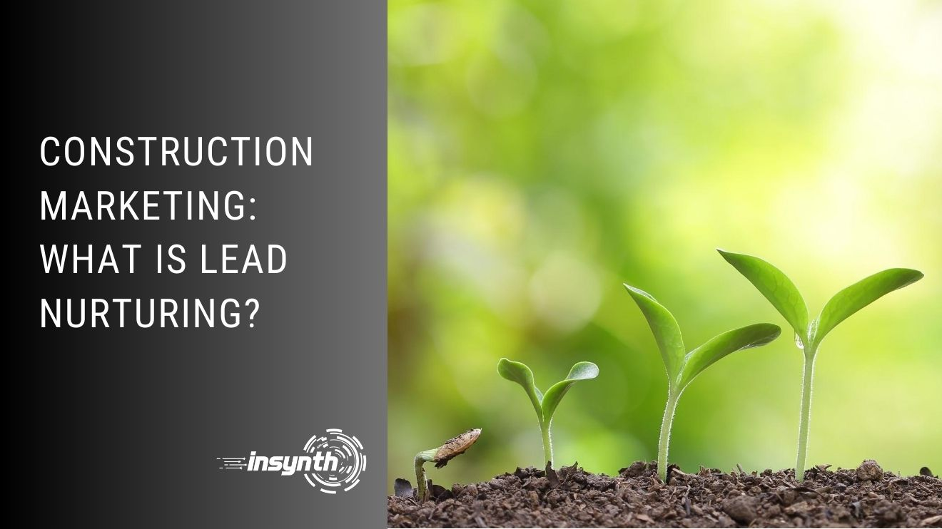 Construction Marketing: What Is Lead Nurturing?