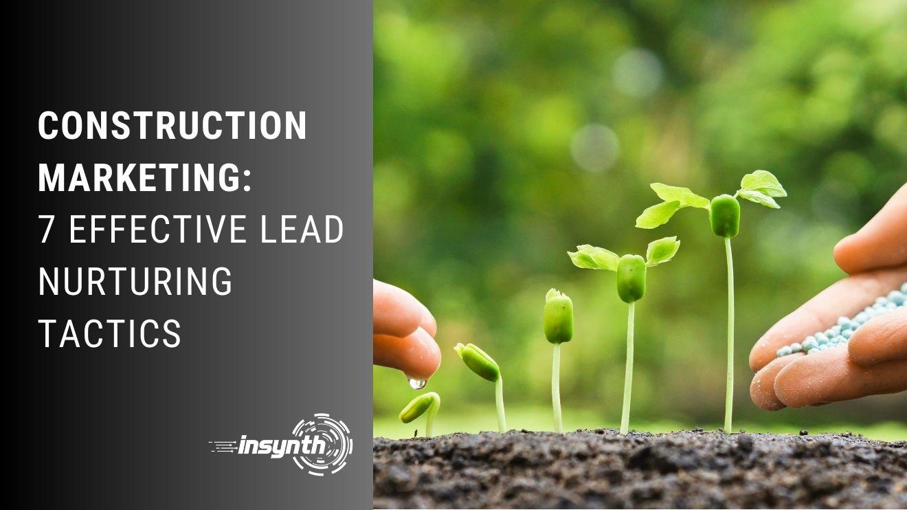Construction Marketing: 7 Effective Lead Nurturing Tactics