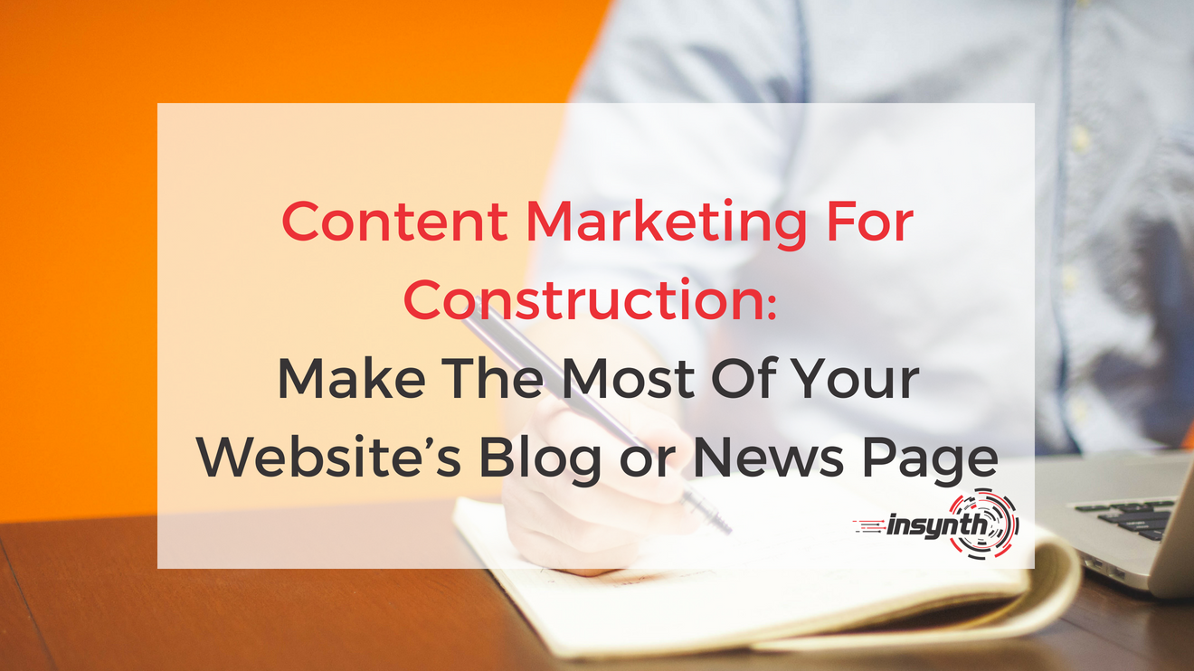 Content Marketing For Construction_ Make The Most Of Your Website's Blog or News Page _ Insynth Marketing Consultancy_West Midlands