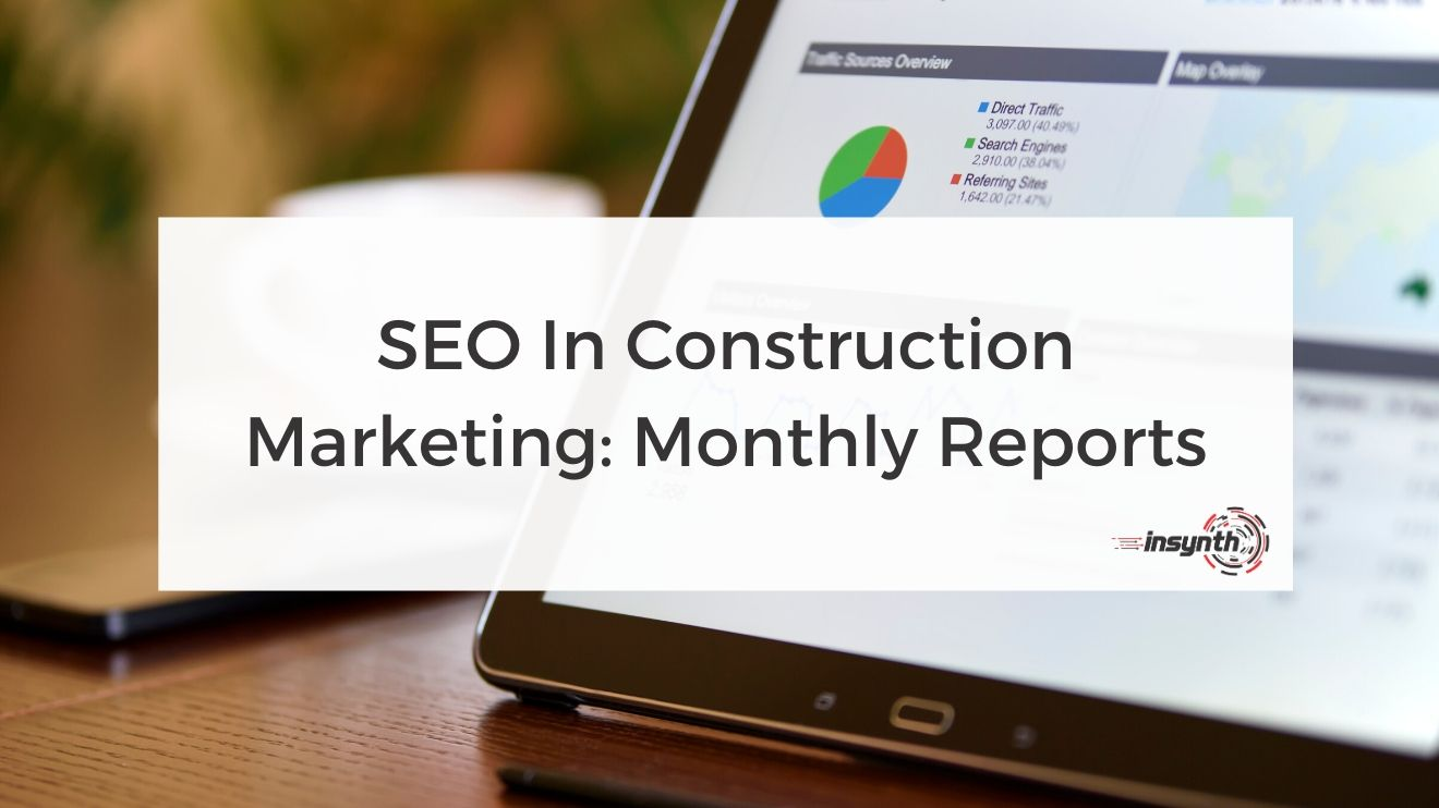 SEO In Construction Marketing: Monthly Reports