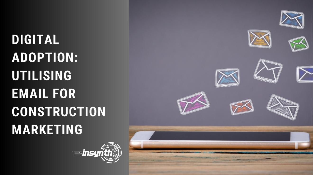 Digital Adoption: Utilising Email For Construction Marketing