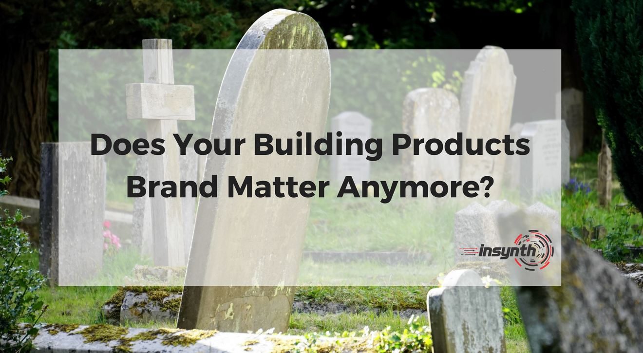 Does your Building Products Brand Matter in 2018_
