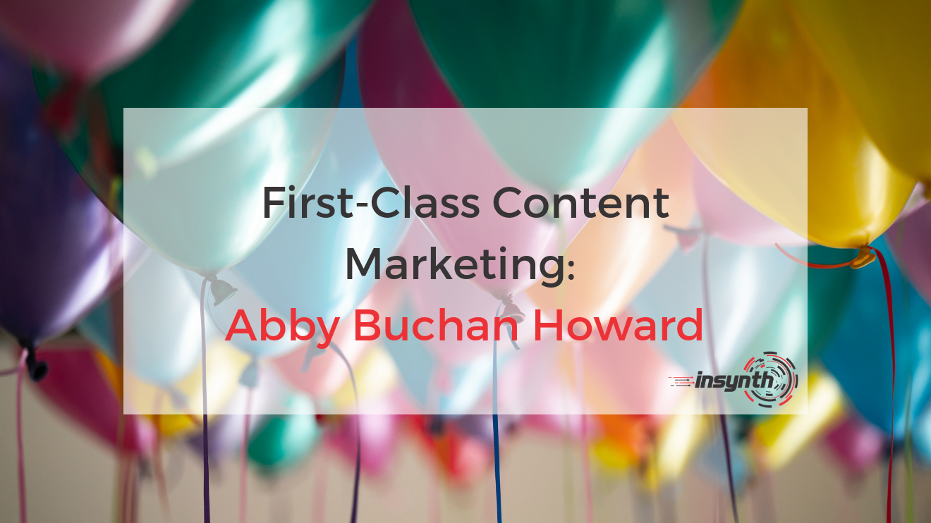 First-Class Content Marketing_ Abby Buchan Howard _ Insynth Marketing