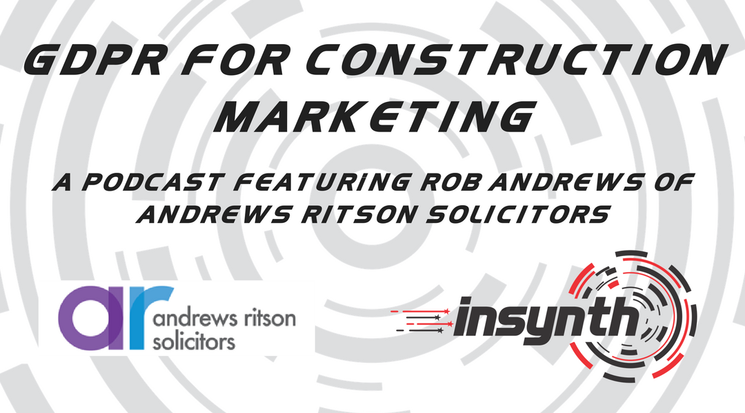 GDPR For Construction Marketing | Insynth Marketing Podcast With Andrews Ritson