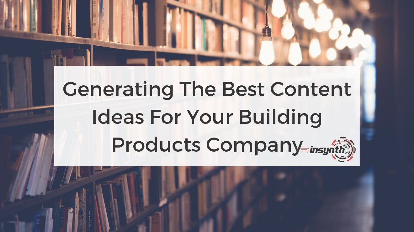 Generating The Best Content Ideas For Your Building Products Company  (1)
