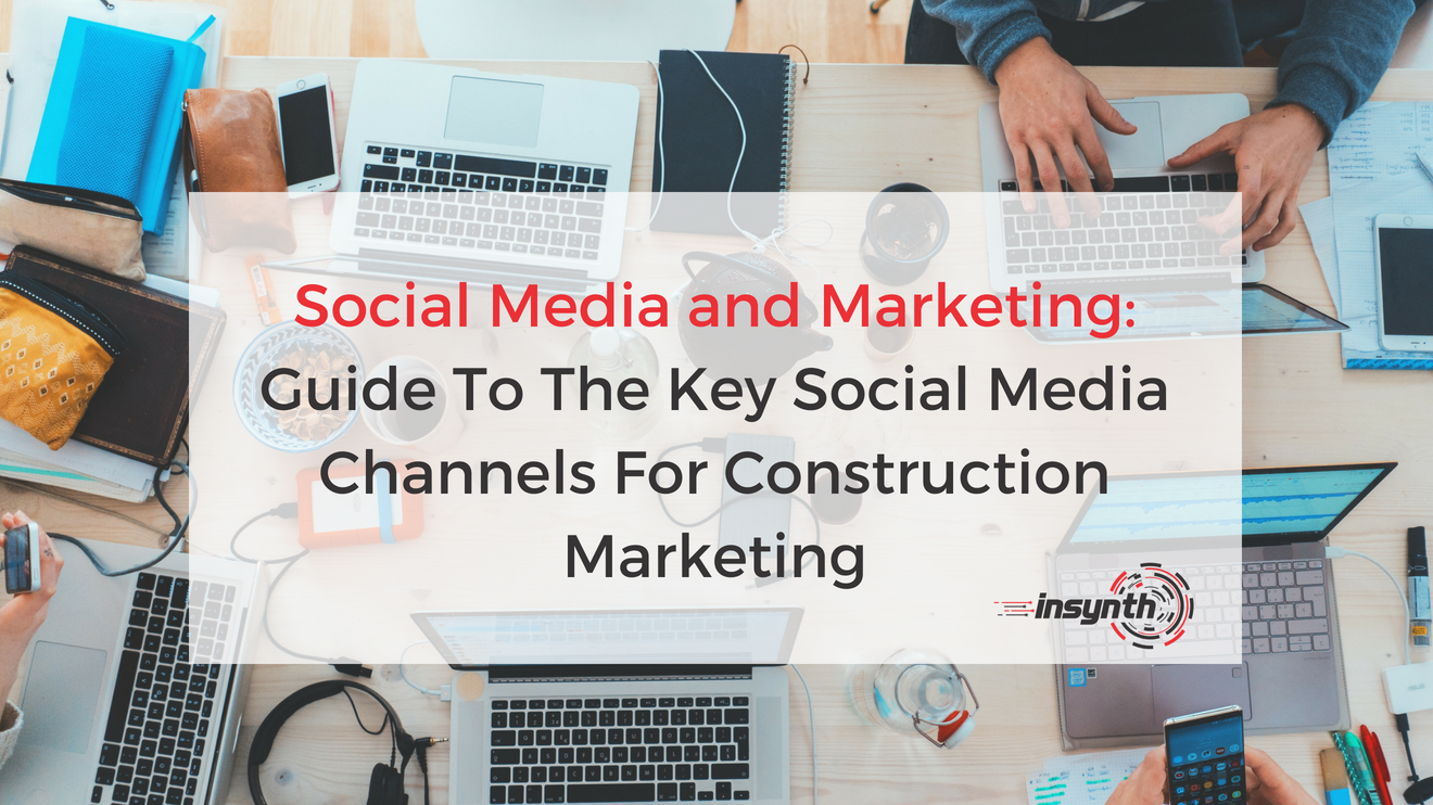 Guide To The Key Social Media Channels For Construction Marketing