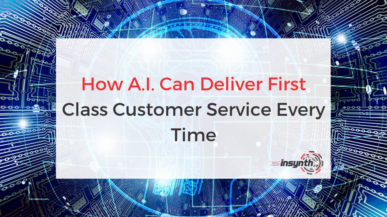 How A.I Can Deliver 1st Class Customer Service Every Time