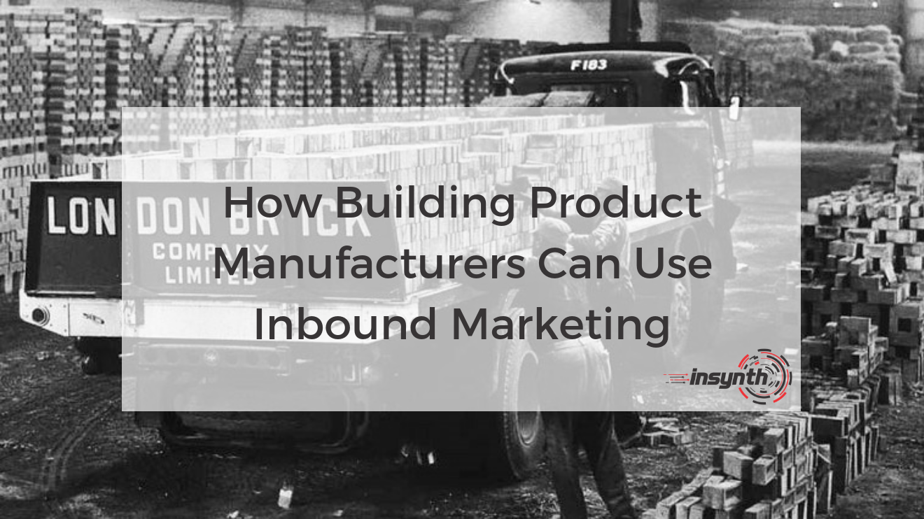 How Building Product Manufacturers Can Use Inbound Marketing _ Insynth Marketing