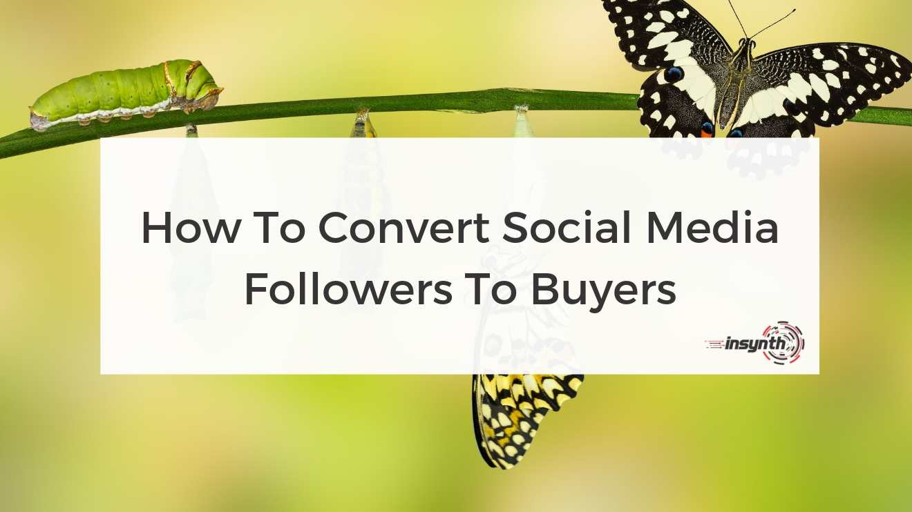 How To Convert Social Media Followers To Buyers - Social Media digital marketing construction marketing Insynth