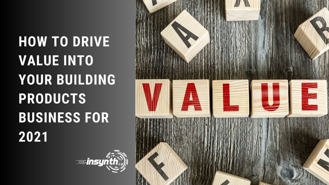 How To Drive Value Into Your Building Products Business For 2021