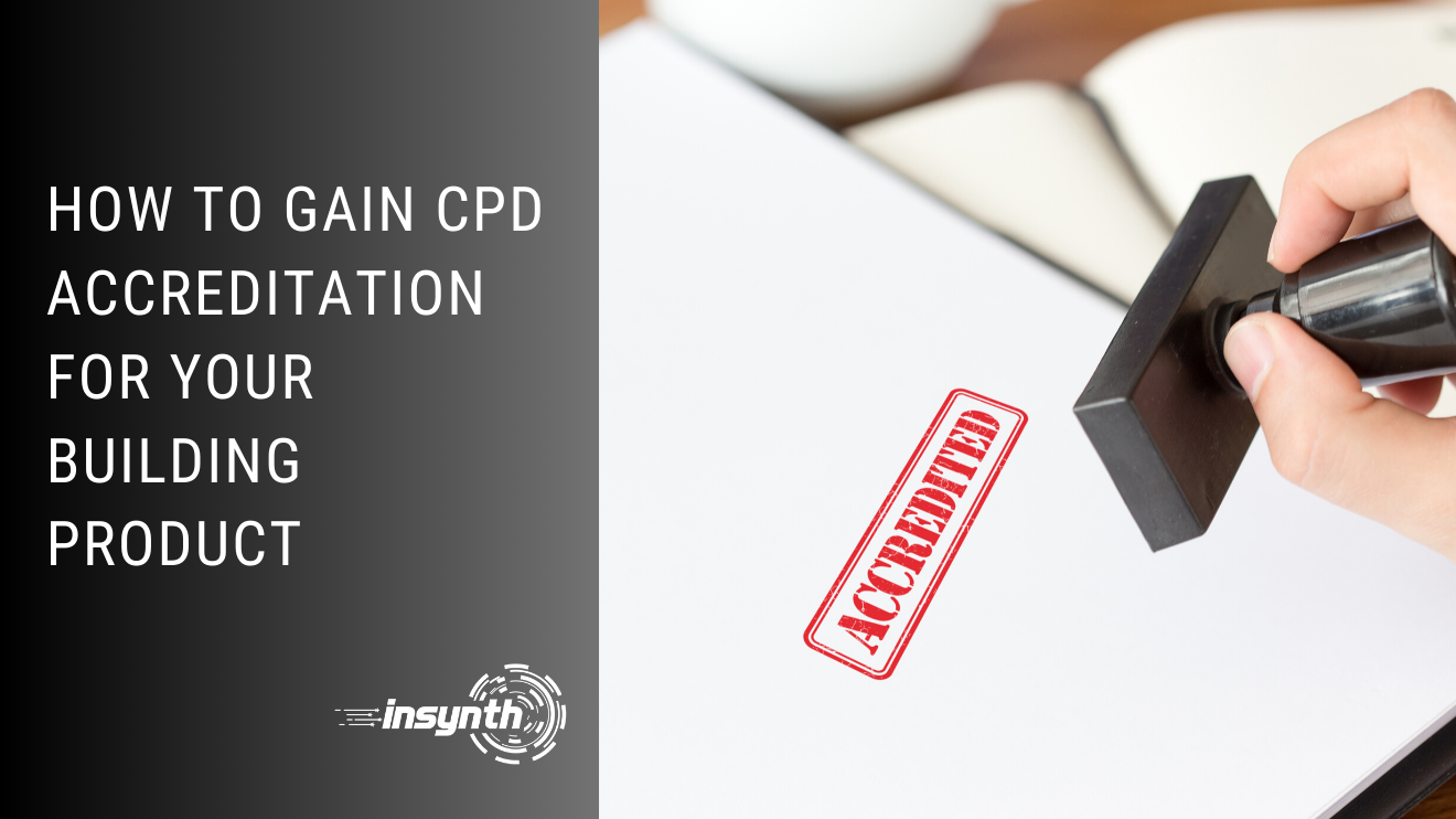 How To Gain CPD Accreditation For Your Building Product
