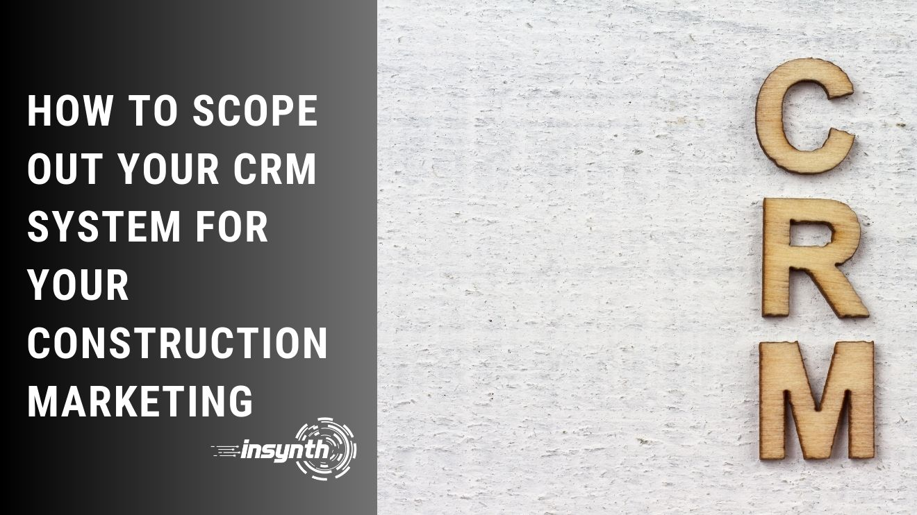 How To Scope Out Your CRM Requirements For Your Construction Marketing