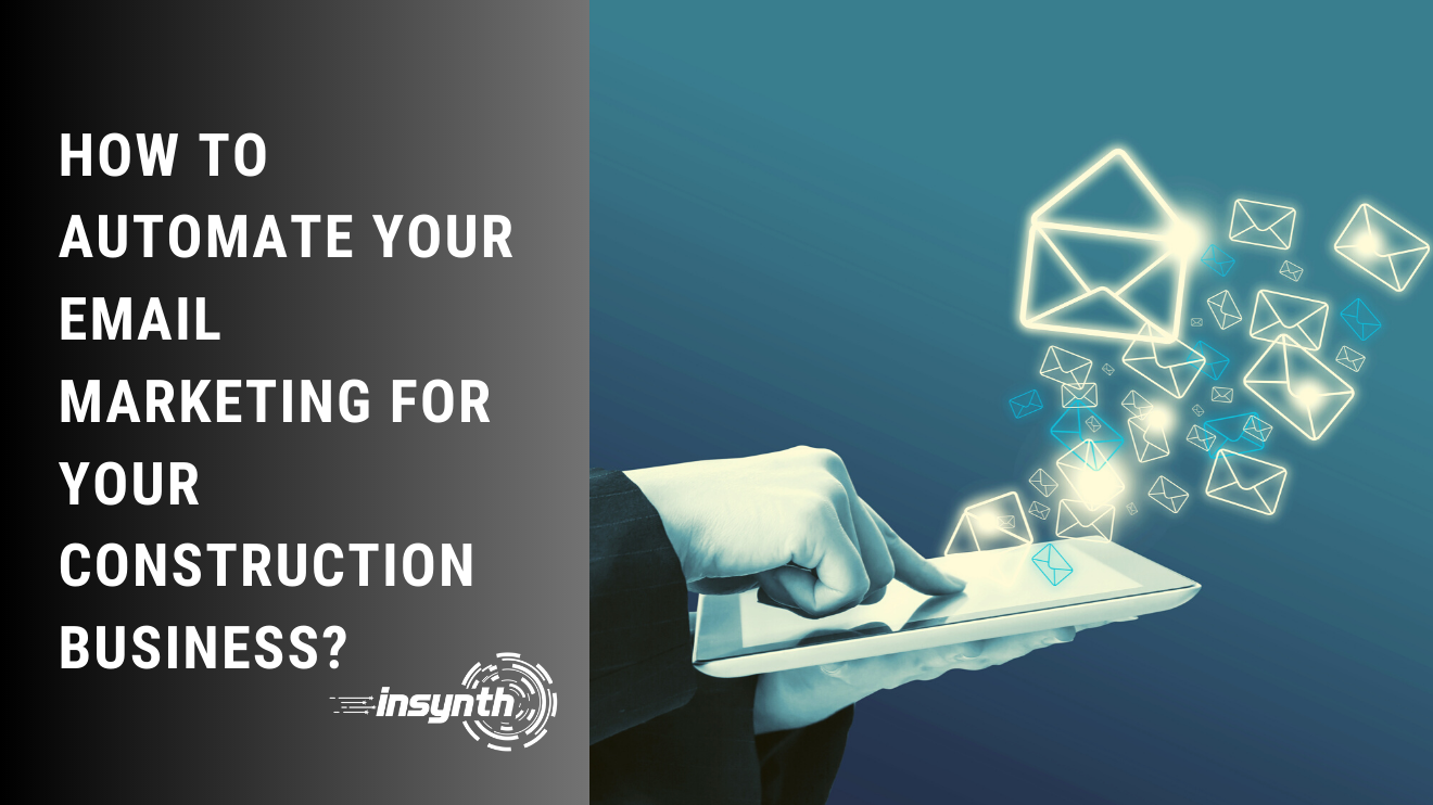 Insynth Marketing | How to Automate Your Email Marketing for Your Construction Business?