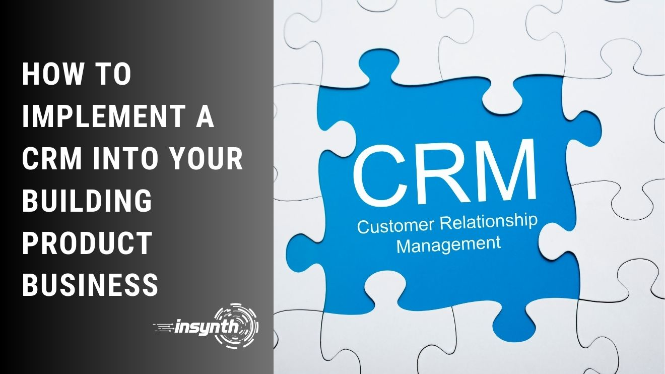 How to Implement a CRM Into Your Building Product Business