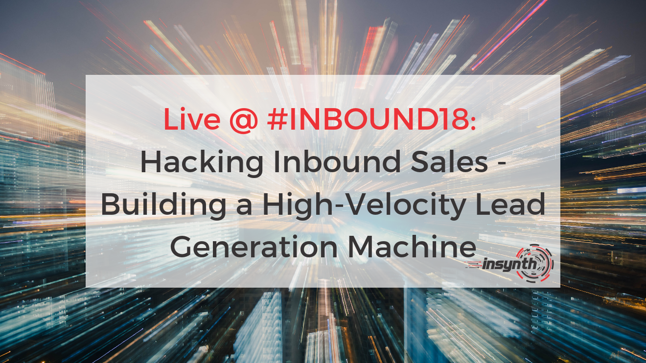 Live @ #INBOUND18_ Hacking Inbound Sales - Building a High-Velocity Lead Generation Machine _ Insynth Marketing
