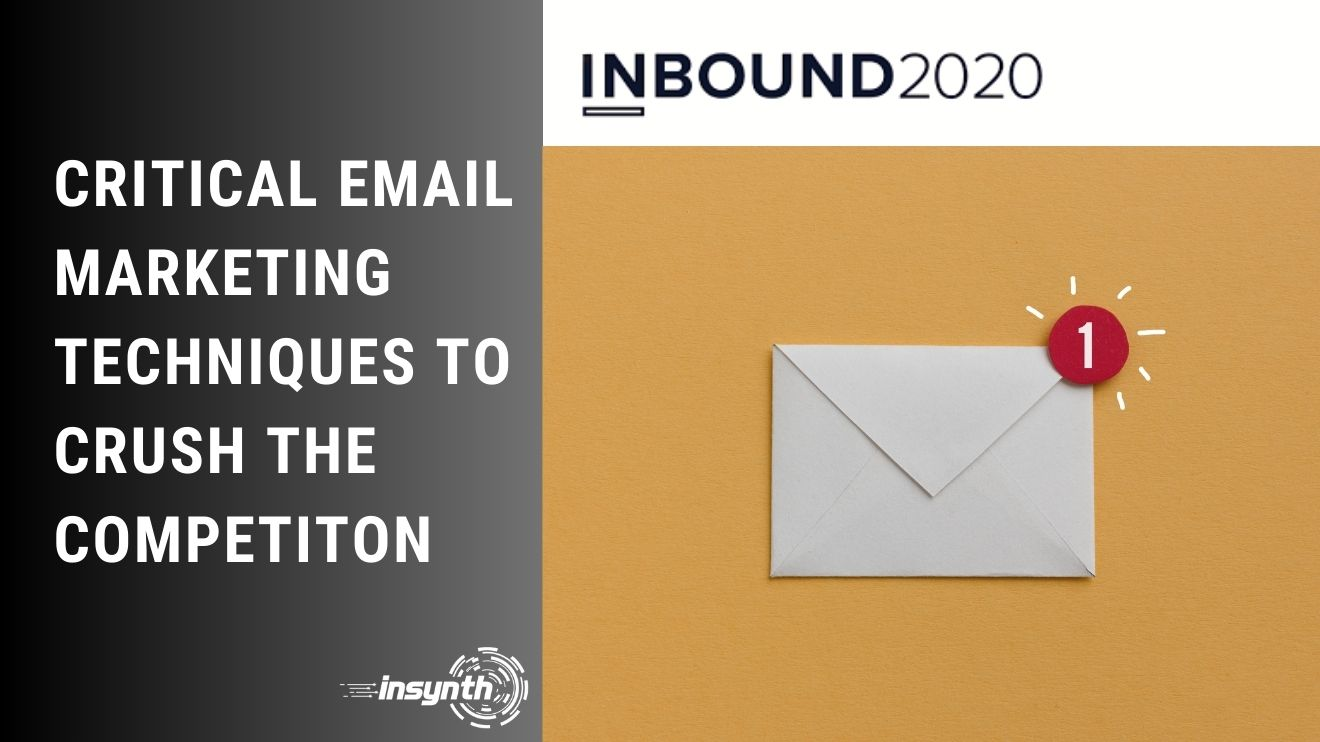 Live @ Inbound 2020: Critical Email Marketing Techniques To Crush The Competition
