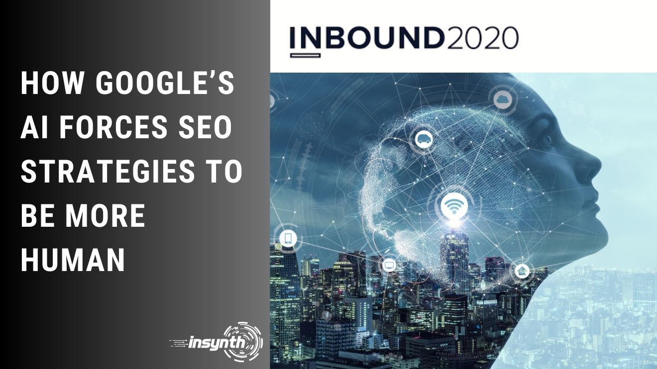 Live @ Inbound 2020: How Google's AI Forces SEO Strategies to Be More Human