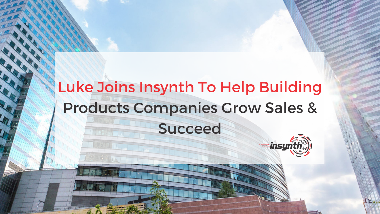 Luke Joins Insynth To Help Building Products Companies Grow Sales & Succeed